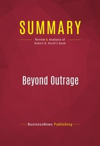 BusinessNews Publishing - Summary: Beyond Outrage - Review and Analysis of Robert B. Reich's Book.