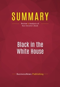 BusinessNews Publishing - Summary: Black in the White House - Review and Analysis of Ron Christie's Book.
