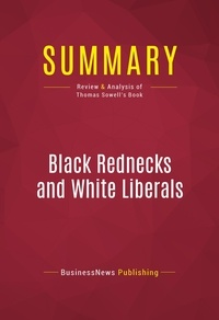BusinessNews Publishing - Summary: Black Rednecks and White Liberals - Review and Analysis of Thomas Sowell's Book.
