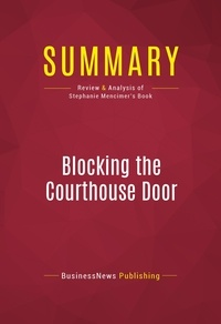 BusinessNews Publishing - Summary: Blocking the Courthouse Door - Review and Analysis of Stephanie Mencimer's Book.