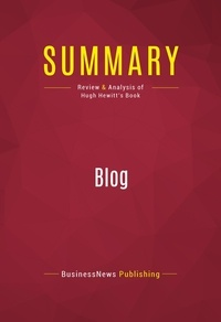 BusinessNews Publishing - Summary: Blog - Review and Analysis of Hugh Hewitt's Book.
