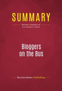 BusinessNews Publishing - Summary: Bloggers on the Bus - Review and Analysis of Eric Boehlert's Book.