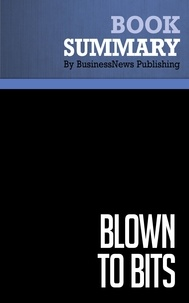 BusinessNews Publishing - Summary: Blown to bits - Philip Evans and Thomas Wurster - How The New Economics of Information Transforms Strategy.
