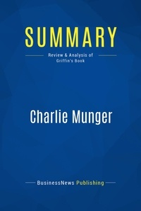 BusinessNews Publishing - Summary: Charlie Munger - Review and Analysis of Griffin's Book.