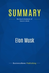 BusinessNews Publishing - Summary: Elon Musk - Review and Analysis of Vance's Book.