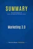 BusinessNews Publishing - Summary: Marketing 3.0 - Review and Analysis of Kotler, Kartajaya and Setiawan's Book.