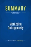 BusinessNews Publishing - Summary: Marketing Outrageously - Review and Analysis of Spoelstra's Book.