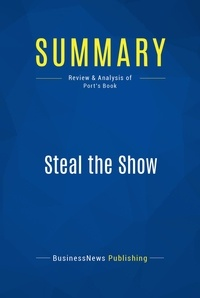 BusinessNews Publishing - Summary: Steal the Show - Review and Analysis of Port's Book.