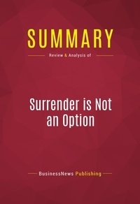 BusinessNews Publishing - Summary: Surrender is Not an Option - Review and Analysis of Review and Analysis of John Bolton's Book.