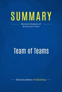 BusinessNews Publishing - Summary: Team of Teams - Review and Analysis of McChrystal's Book.