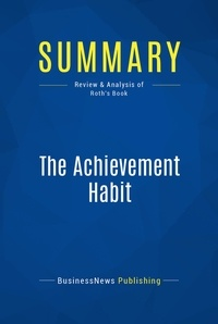 BusinessNews Publishing - Summary: The Achievement Habit - Review and Analysis of Roth's Book.