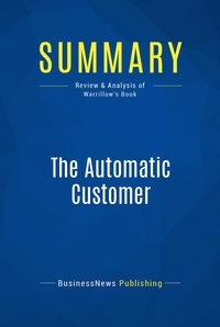 BusinessNews Publishing - Summary: The Automatic Customer - Review and Analysis of Warrillow's Book.