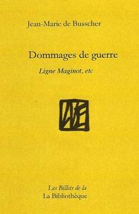 Busscher Jean-Marie de - Dommages de guerre - La ligne Maginot, etc.