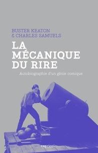 Buster Keaton et Charles Samuels - La mécanique du rire - Autobiographie d'un génie comique.
