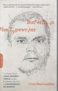 Butterfly in the Typewriter - The Tragic Life of John Kennedy Toole and the Remarkable Story of A Confederacy of Dunces.