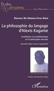 Bwanga Wa Mbenga Nyoli Boko - La philosophie du langage d'Alexis Kagame - Contribution à la problématique sur la philosophie africaine.