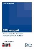 BWL kompakt - Die 100 wichtigsten Themen der Betriebswirtschaft für Praktiker.