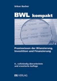 BWL kompakt - Praxiswissen der Bilanzierung, Investition und Finanzierung.