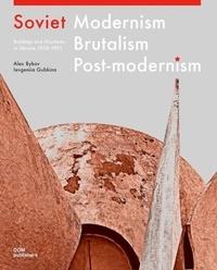 Bykov Alex et Gubkina Ievgeniia - Soviet modernism brutalism postmodernism.