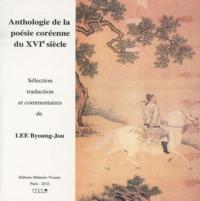 Byoung-Jou Lee - Anthologie de la poésie coréenne du XVIe siècle.