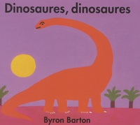 Byron Barton - Dinosaures, dinosaures.