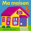 Byron Barton - Ma maison.