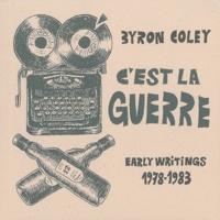 Byron Coley - C'est la guerre - Early Writings 1978-1983.