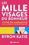 Byron Katie - Les mille visages du bonheur - Vivre en harmonie avec la réalité telle qu'elle est.