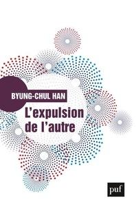 Byung-Chul Han - L'expulsion de l'autre - Société, perception et communication contemporaines.