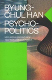 Byung-Chul Han - Psychopolitics - Neoliberalism and New Technologies of Power.