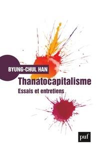 Byung-Chul Han - Thanatocapitalisme - Essais et entretiens.