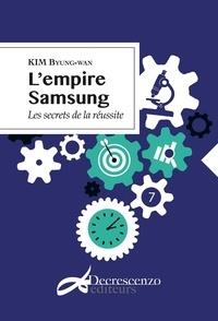 Byung-Wan Kim - L'empire Samsung - Les secrets de la réussite.