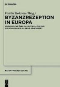 Byzanzrezeption in Europa - Spurensuche über das Mittelalter und die Renaissance bis in die Gegenwart.