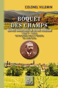 C.-A.-E. Villemin - Boquet des champs. Oeuvres dialectales en patois mosellan - Tome 1, Poésie. Edition bilingue français-patois mosellan.