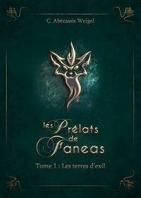 C Abécassis Weigel - Les prélats de Faneas Tome 1 : Les terres d'exil.