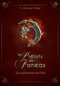 C Abécassis Weigel - Les prélats de Faneas Tome 2 : Le soulèvement des fiefs.