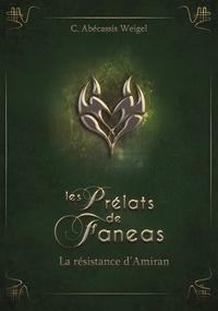 C Abécassis Weigel - Les prélats de Faneas Tome 3 : L'alliance d'Amiran.