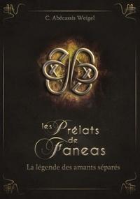 C Abécassis Weigel - Les prélats de Faneas Tome 4 : La légende des amants sépares.
