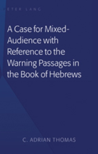 C . adrian Thomas - A Case For Mixed-Audience with Reference to the Warning Passages in the Book of Hebrews.