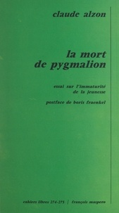 C Alzon - La mort de Pygmalion - Essai sur l'immaturité de la jeunesse.
