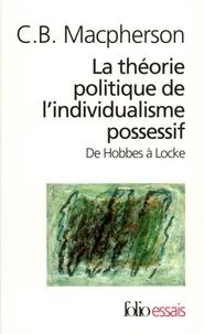 C-B Macpherson - La théorie politique de l'individualisme possessif - De Hobbes à Locke.
