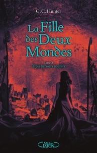 C. C. Hunter - La fille des deux mondes Tome 3 : Trois derniers soupirs.