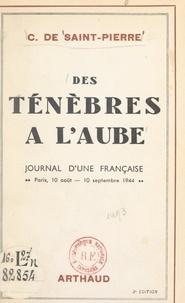 C. de Saint-Pierre - Des ténèbres à l'aube - Journal d'une Française, Paris 10 août-10 septembre 1944.
