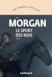 C. E. Morgan - Le sport des rois.