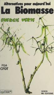 C.F.D.T. et  Fédération générale agro-alime - Alternative pour aujourd'hui : La biomasse, énergie verte.