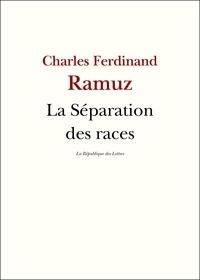 C.-F. Ramuz et Charles-Ferdinand Ramuz - La Séparation des races.