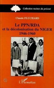 C Fluchard - Le PPN-RDA et la décolonisation du Niger - 1946-1960.
