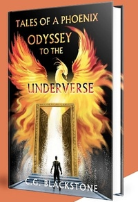 C. G. Blackstone - The Tales of A Phoenix - Odyssey to the Underverse.