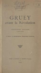 C. Gérardin - Gruey avant la Révolution : géographie, histoire, langage - 4 cartes, 13 photographies, documents d'archives.