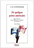 C.-H. Cunningham - De quelques poètes américains - Edgar Allan Poe, Henry Wadsworth Longfellow, Walt Whitman.